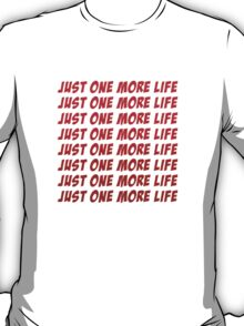 Just One More Life T-Shirt
