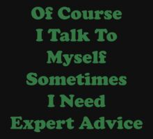 Of Course I Talk To Myself Sometimes I Need Expert Advice by BrightDesign