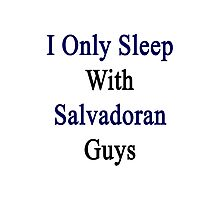 I Only Sleep With Salvadoran Guys  Photographic Print