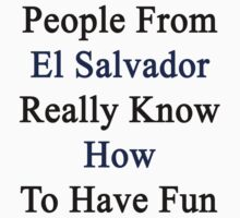 People From El Salvador Really Know How To Have Fun  by supernova23