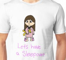 Lets have a sleepover Unisex T-Shirt