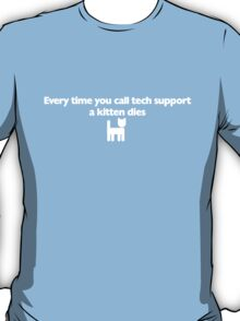 Every time you call tech support a kitten dies T-Shirt