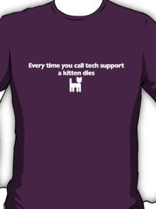 Every time you call tech support a kitten dies T-Shirt
