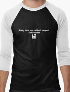 Every time you call tech support a kitten dies Men's Baseball ¾ T-Shirt