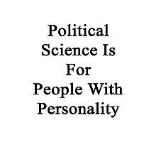 Political Science Is For People With Personality  Photographic Print
