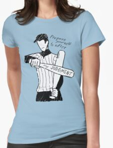 Prepare yourself to suffer my judgment Womens Fitted T-Shirt