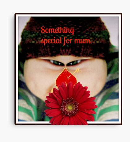 Something Special for mum Canvas Print