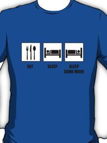 Eat Sleep Sleep Some More T-Shirt