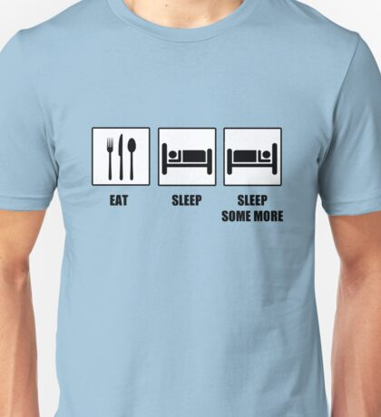 Eat Sleep Sleep Some More Unisex T-Shirt