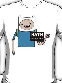 Adventure time. Math Not even once.  T-Shirt