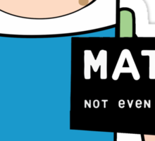 Adventure time. Math Not even once.  Sticker