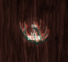 ☢ This Is My Design ☢ by bleerios