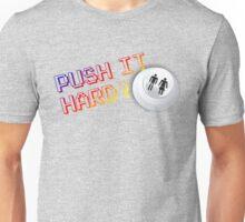 Push It Hard Unisex T-Shirt