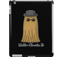 Hello cousin! -black-  iPad Case/Skin