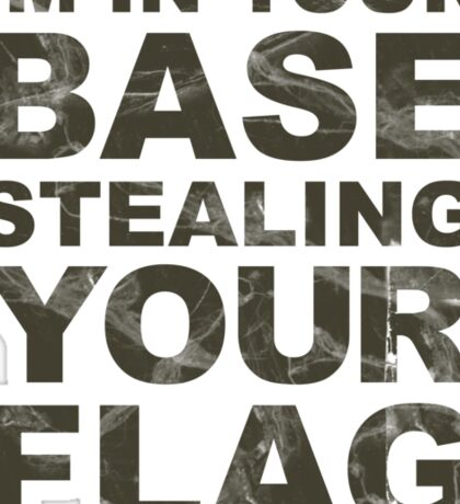 In Your Base Stealing Your Flag Sticker