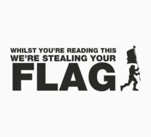 Whilst you're reading this, Im in your base stealing your flag. by GeekGamer