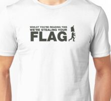 Whilst you're reading this, Im in your base stealing your flag. Unisex T-Shirt