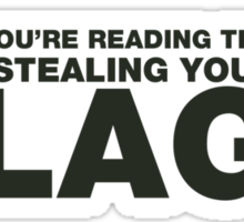 Whilst you're reading this, Im in your base stealing your flag. Sticker