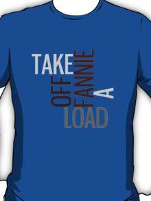 Take a load off Fannie T-Shirt