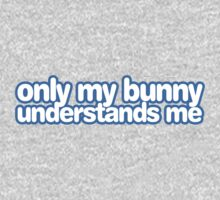 Only my bunny understands me. Kids Clothes