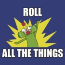 ROLL ALL THE THINGS by rydiachacha