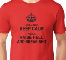 Keep Calm Parody - I will not keep calm, I will raise hell and break shit Unisex T-Shirt