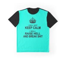 Keep Calm Parody - I will not keep calm, I will raise hell and break shit Graphic T-Shirt