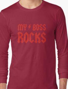My Boss Rocks! Long Sleeve T-Shirt