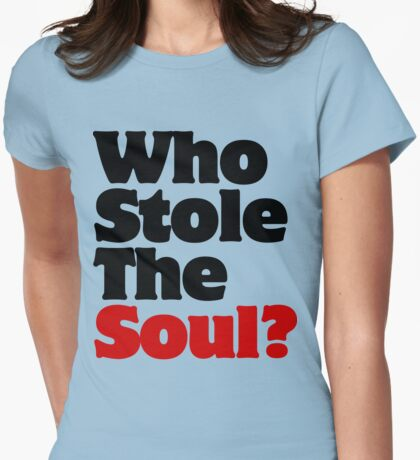 Who Stole The Soul? Womens Fitted T-Shirt