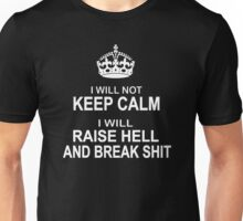I will Not Keep Calm - parody - I will raise hell and break shit Unisex T-Shirt