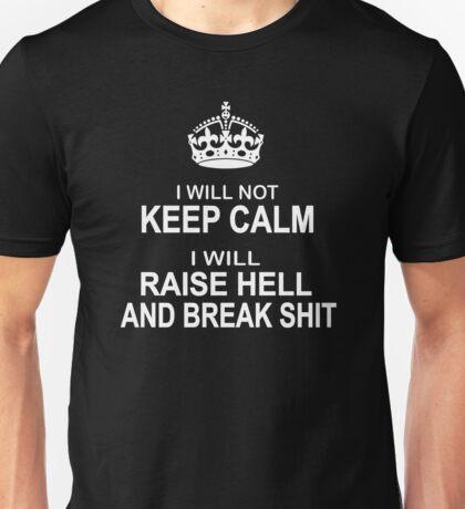 I will Not Keep Calm - parody - I will raise hell and break shit Unisex T-Shirt