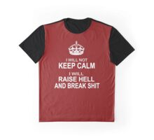 I will Not Keep Calm - parody - I will raise hell and break shit Graphic T-Shirt