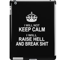 I will Not Keep Calm - parody - I will raise hell and break shit iPad Case/Skin