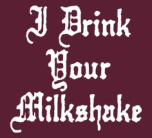 I Drink Your Milkshake by BrightDesign