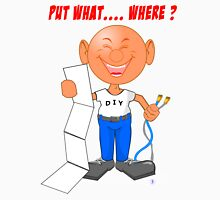Put it Where? Funny Unisex T-Shirt