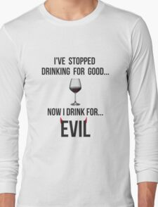 I've stopped drinking for good... now  I drink for evil (wine) Long Sleeve T-Shirt