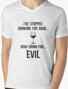 I've stopped drinking for good... now  I drink for evil (wine) Mens V-Neck T-Shirt