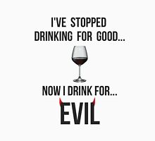 I've stopped drinking for good... now  I drink for evil (wine) Womens Fitted T-Shirt