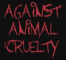 Against Animal Cruelty by rawrclothing