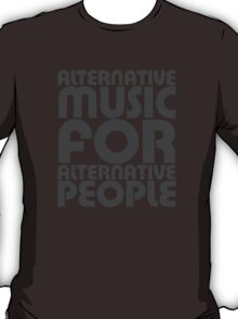 Alternative Music for Alternative People T-Shirt