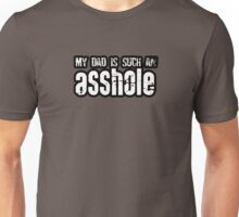 My Dad Is Such An Asshole Unisex T-Shirt