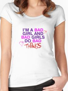 Im A Bad Girl And Bad Girls Do Bad Things Women's Fitted Scoop T-Shirt