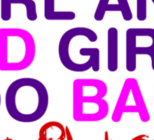 Im A Bad Girl And Bad Girls Do Bad Things Sticker
