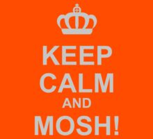Keep Calm And Mosh! by rawrclothing
