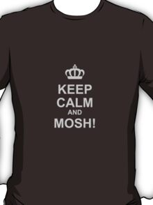 Keep Calm And Mosh! T-Shirt