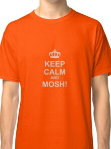 Keep Calm And Mosh! Classic T-Shirt