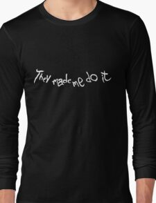 They made me do it Long Sleeve T-Shirt