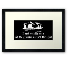 I went outside once but the graphics weren't that good. Framed Print