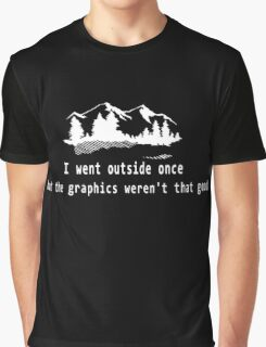 I went outside once but the graphics weren't that good. Graphic T-Shirt