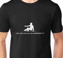 """why walk when you can LONGBOARD???"" Unisex T-Shirt"